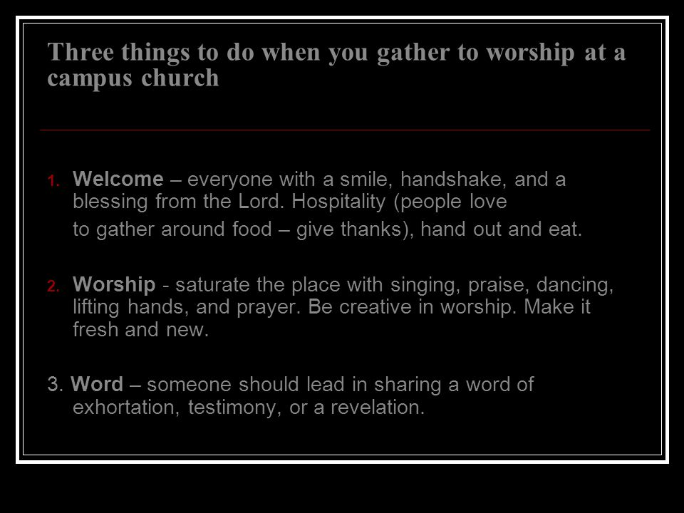 Three things to do when you gather to worship at a campus church 1.