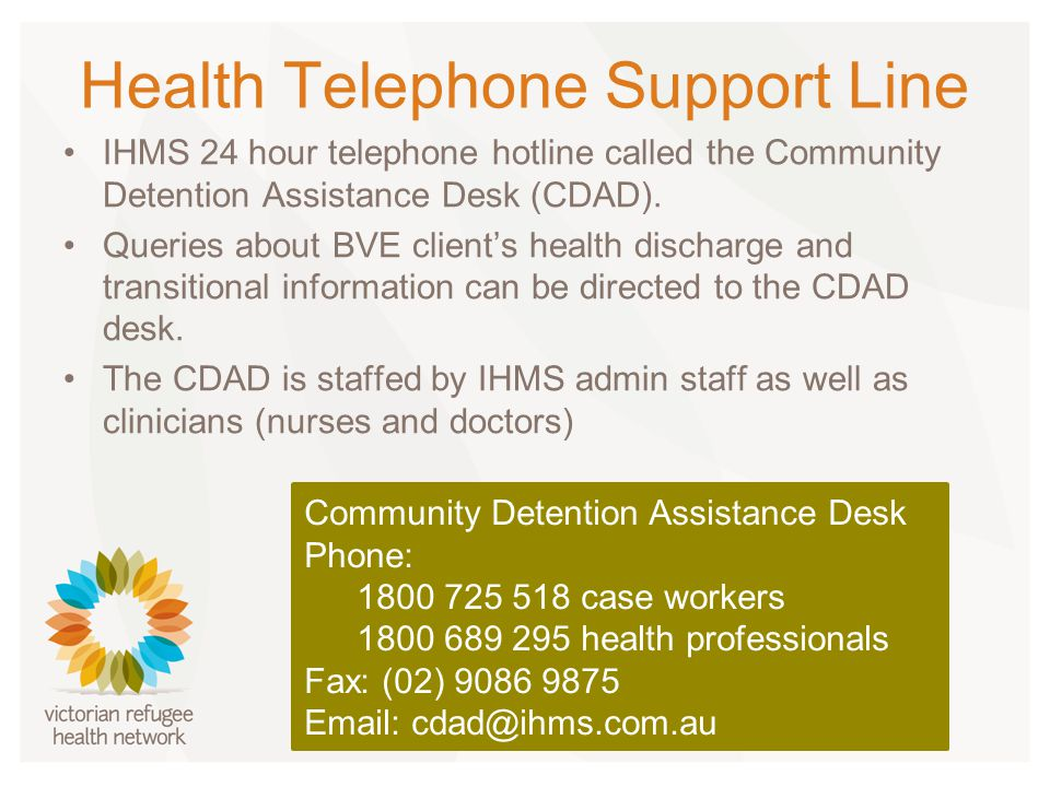 Health Telephone Support Line IHMS 24 hour telephone hotline called the Community Detention Assistance Desk (CDAD).