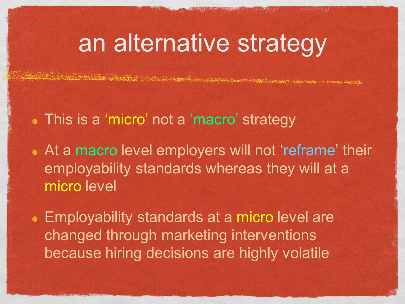 an alternative strategy This is a 'micro' not a 'macro' strategy At a macro level employers will not 'reframe' their employability standards whereas t