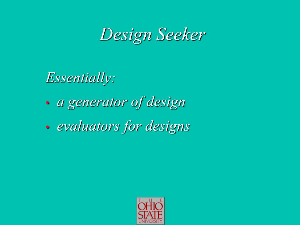 Design Seeker Essentially: a generator of design a generator of design evaluators for designs evaluators for designs