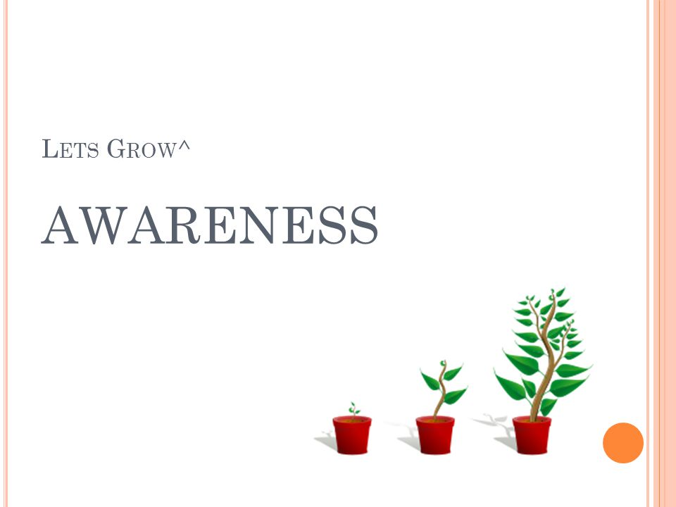 L ETS G ROW ^ AWARENESS