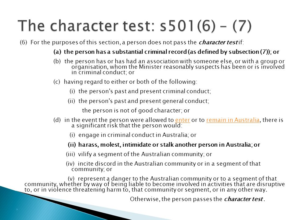 (7) For the purposes of the character test, a person has a substantial criminal record if: (a) the person has been sentenced to death; orsentenced (b) the person has been sentenced to imprisonment for life; orsentencedimprisonment (c) the person has been sentenced to a term of imprisonment of 12 months or more; orsentencedimprisonment (d) the person has been sentenced to 2 or more terms of imprisonment (whether on one or more occasions), where the total of those terms is 2 years or more; orsentencedimprisonment (e) the person has been acquitted of an offence on the grounds of unsoundness of mind or insanity, and as a result the person has been detained in a facility or institution.detained