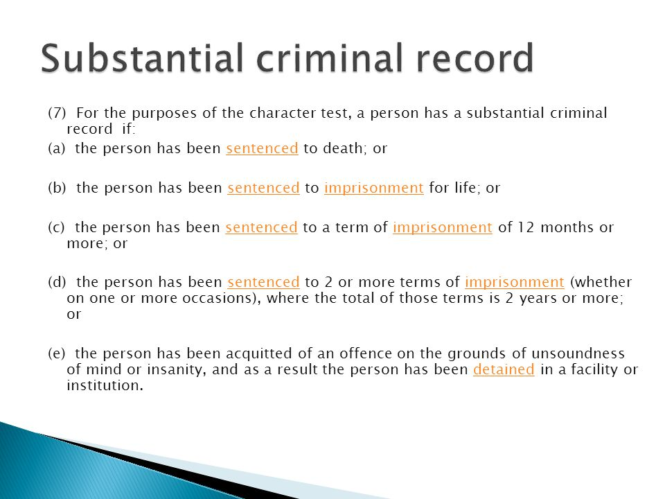 (7) For the purposes of the character test, a person has a substantial criminal record if: (a) the person has been sentenced to death; orsentenced (b)