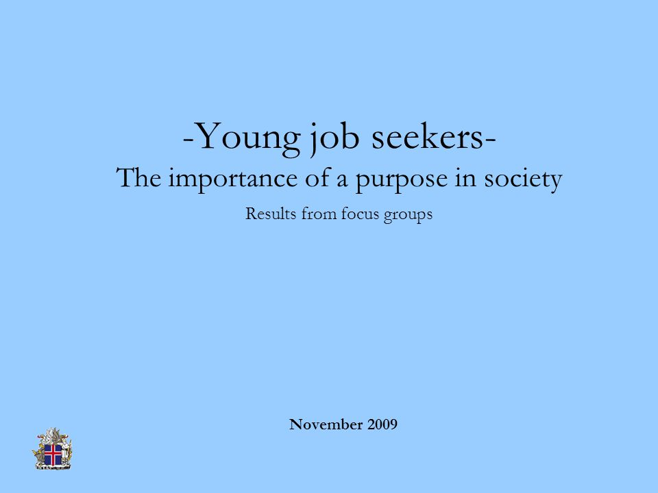-Young job seekers- The importance of a purpose in society Results from focus groups November 2009
