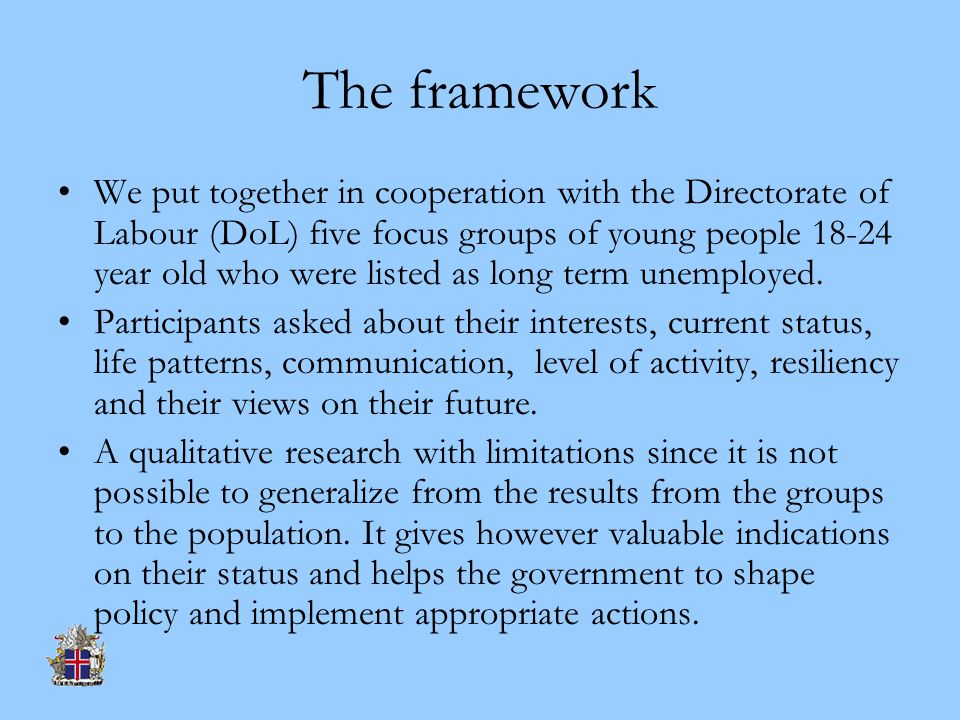 The framework We put together in cooperation with the Directorate of Labour (DoL) five focus groups of young people 18-24 year old who were listed as long term unemployed.