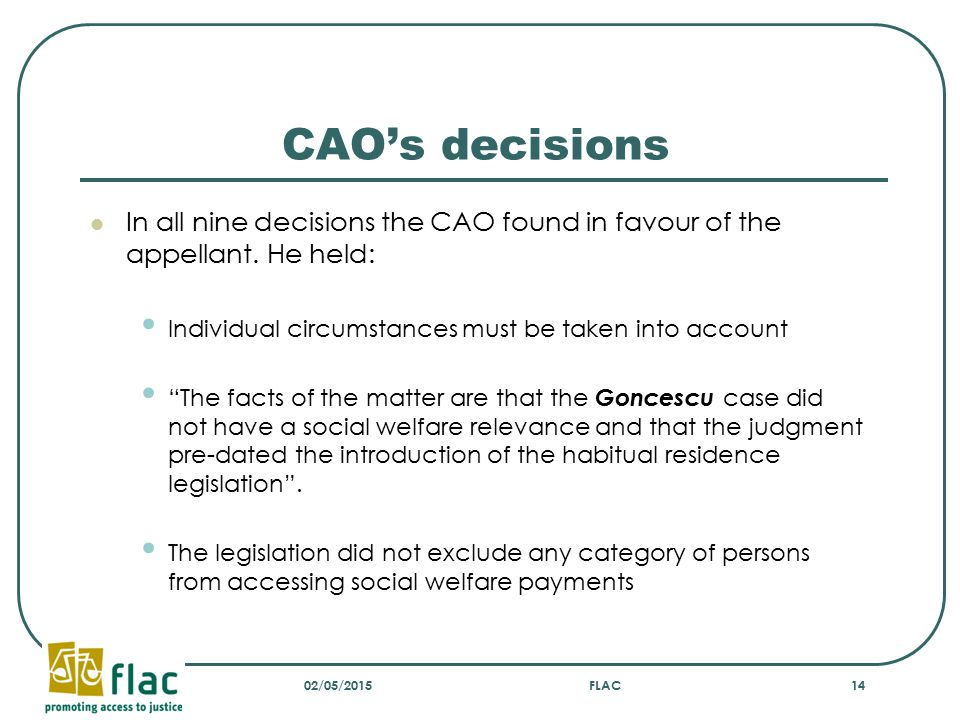 "CAO's decisions In all nine decisions the CAO found in favour of the appellant. He held: Individual circumstances must be taken into account ""The fact"