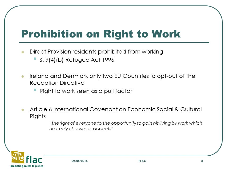 Prohibition on Right to Work Direct Provision residents prohibited from working S. 9(4)(b) Refugee Act 1996 Ireland and Denmark only two EU Countries