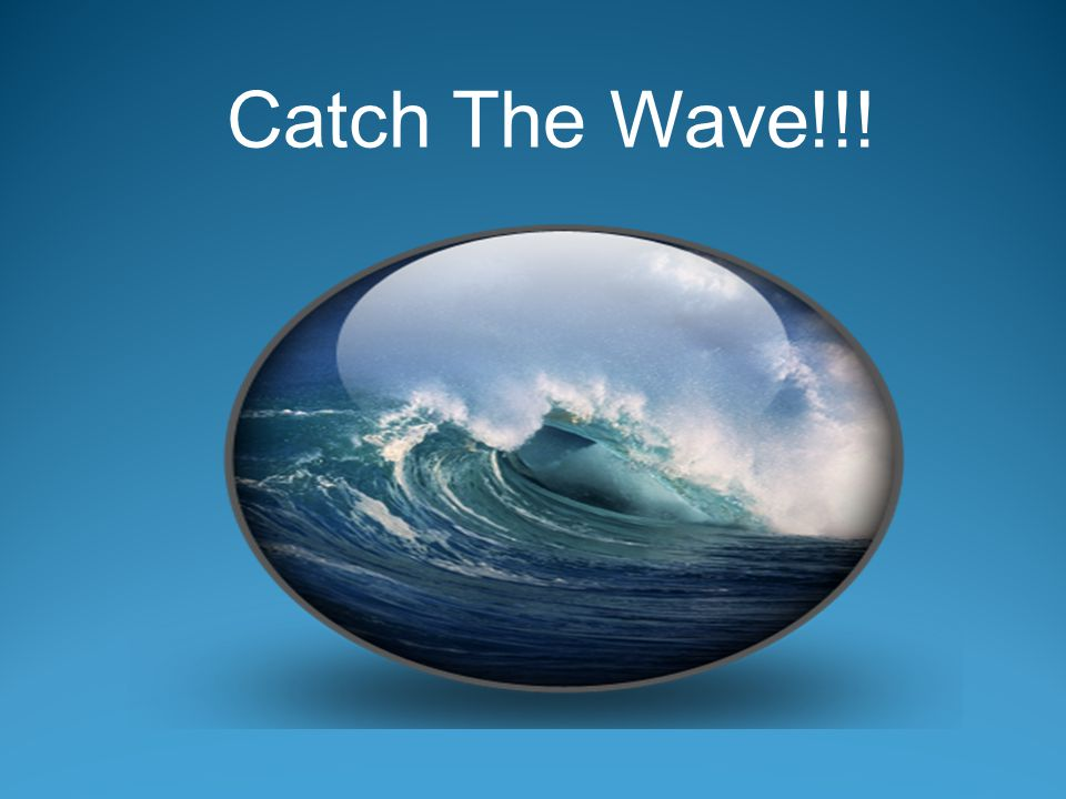 Catch The Wave!!!