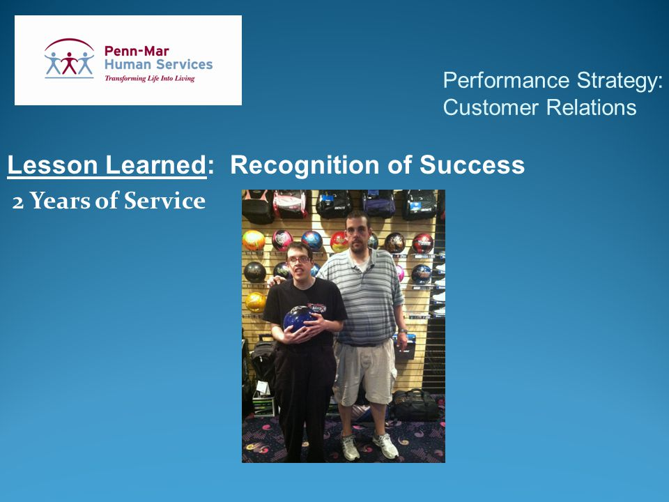Performance Strategy: Customer Relations Lesson Learned: Recognition of Success 2 Years of Service