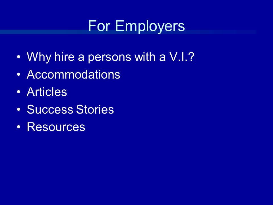 For Employers Why hire a persons with a V.I. Accommodations Articles Success Stories Resources