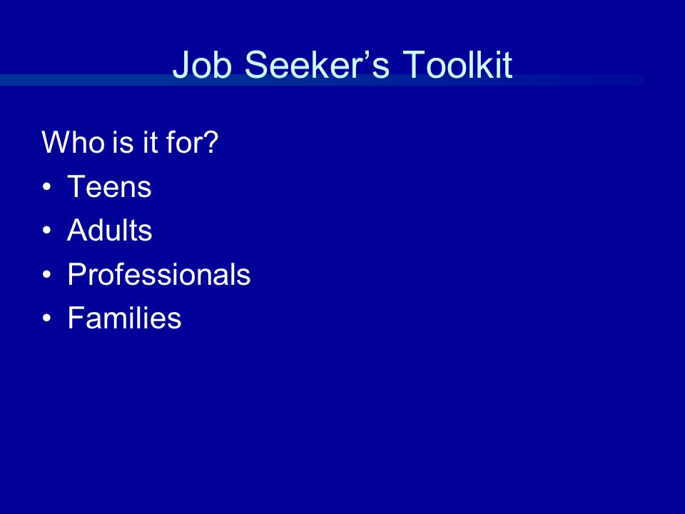 Job Seeker's Toolkit Who is it for Teens Adults Professionals Families