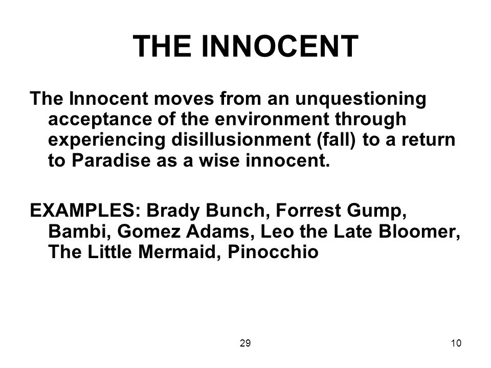 2910 THE INNOCENT The Innocent moves from an unquestioning acceptance of the environment through experiencing disillusionment (fall) to a return to Pa