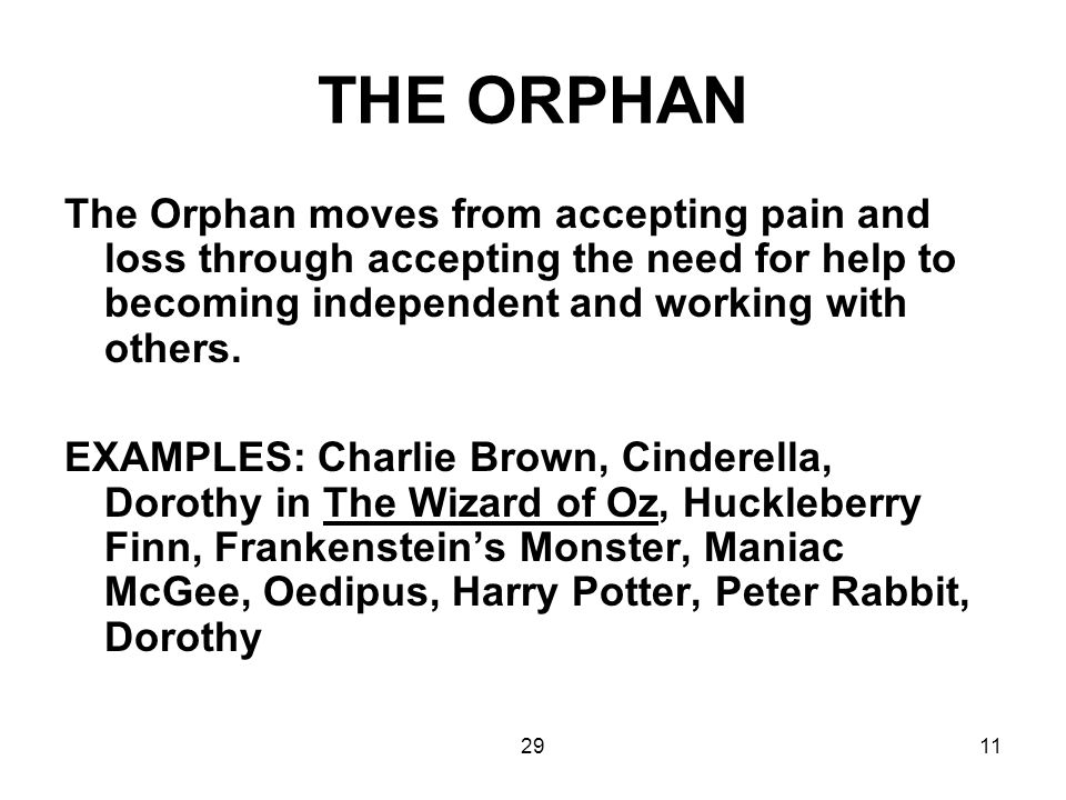 2911 THE ORPHAN The Orphan moves from accepting pain and loss through accepting the need for help to becoming independent and working with others. EXA