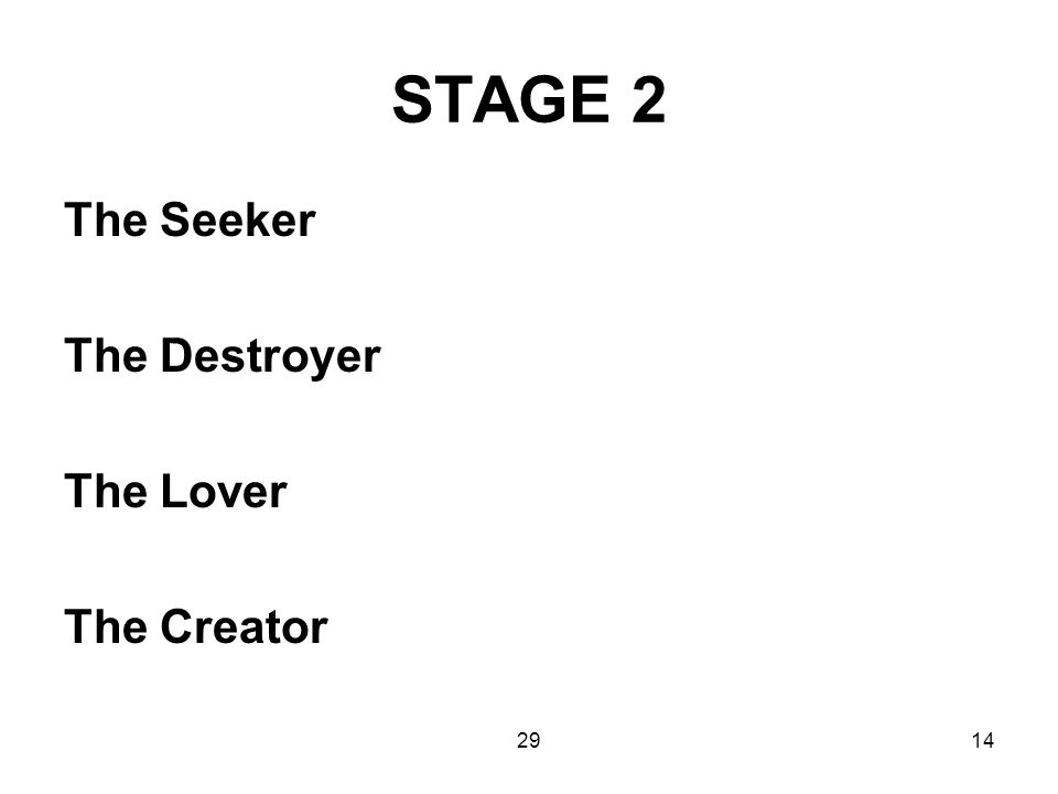 2914 STAGE 2 The Seeker The Destroyer The Lover The Creator