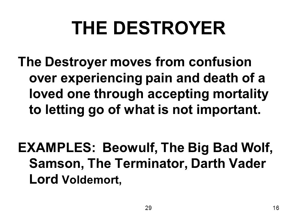 2916 THE DESTROYER The Destroyer moves from confusion over experiencing pain and death of a loved one through accepting mortality to letting go of wha