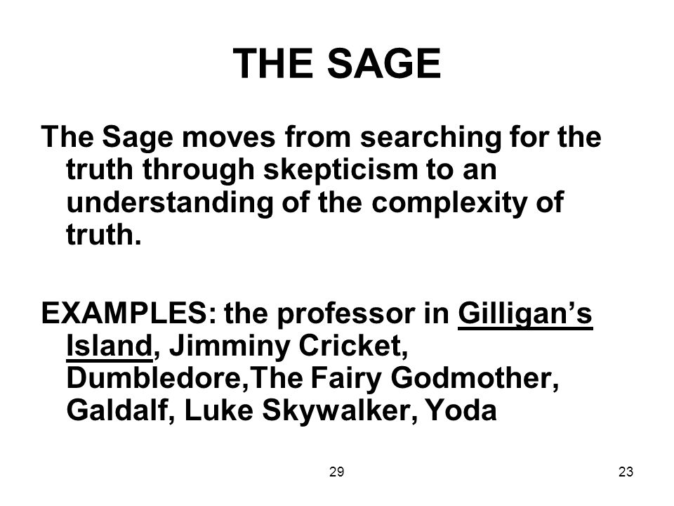 2923 THE SAGE The Sage moves from searching for the truth through skepticism to an understanding of the complexity of truth. EXAMPLES: the professor i
