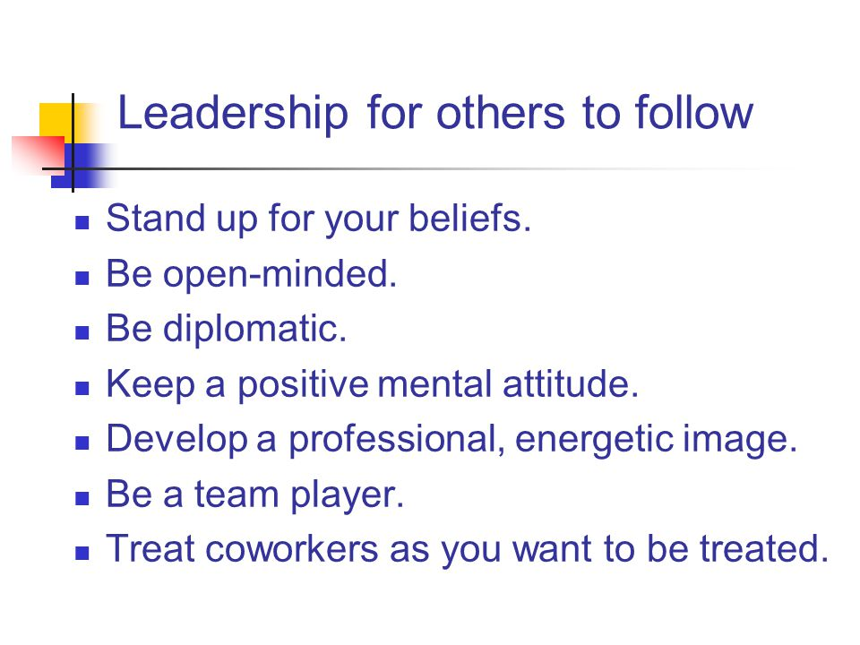 Leadership for others to follow Stand up for your beliefs.
