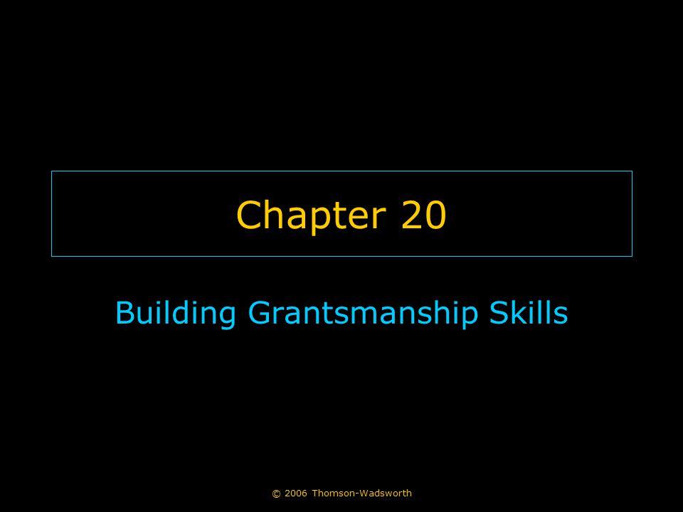 © 2006 Thomson-Wadsworth Chapter 20 Building Grantsmanship Skills