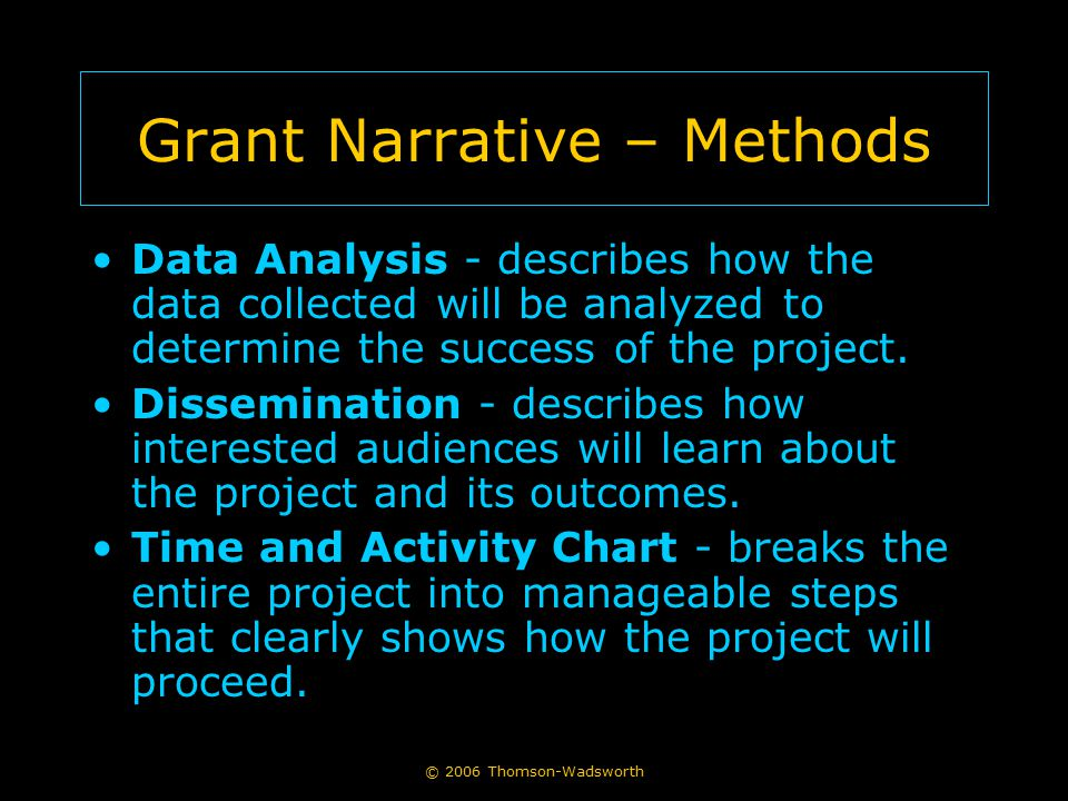 © 2006 Thomson-Wadsworth Grant Narrative – Methods Data Analysis - describes how the data collected will be analyzed to determine the success of the p