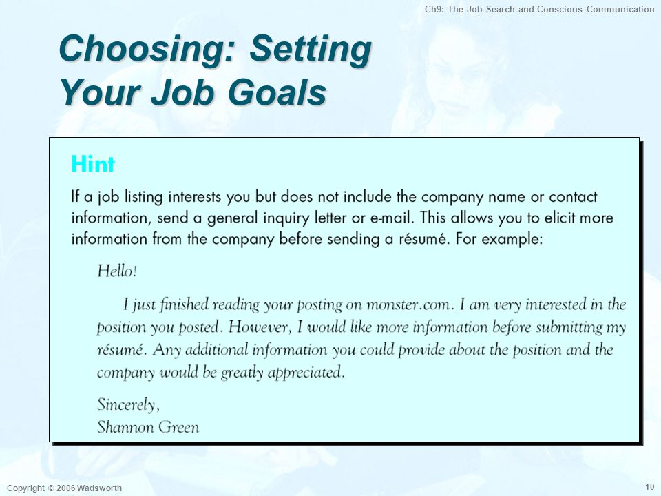 Ch9: The Job Search and Conscious Communication Copyright © 2006 Wadsworth 10 Choosing: Setting Your Job Goals