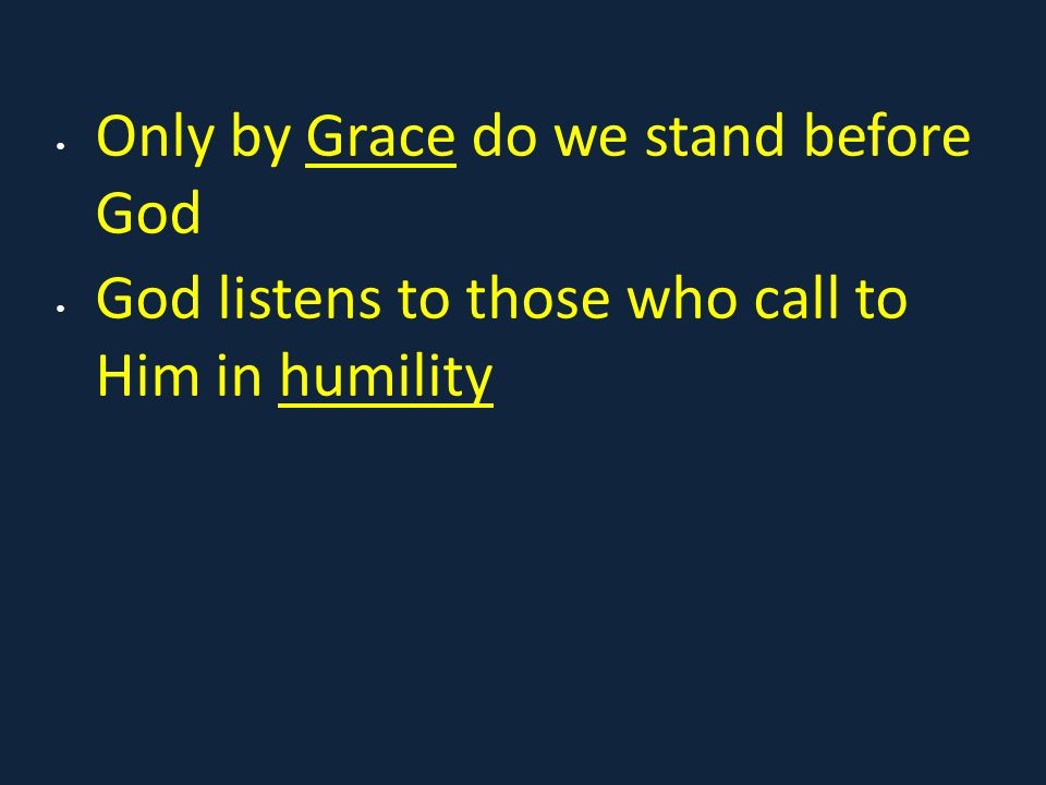 Only by Grace do we stand before God God listens to those who call to Him in humility