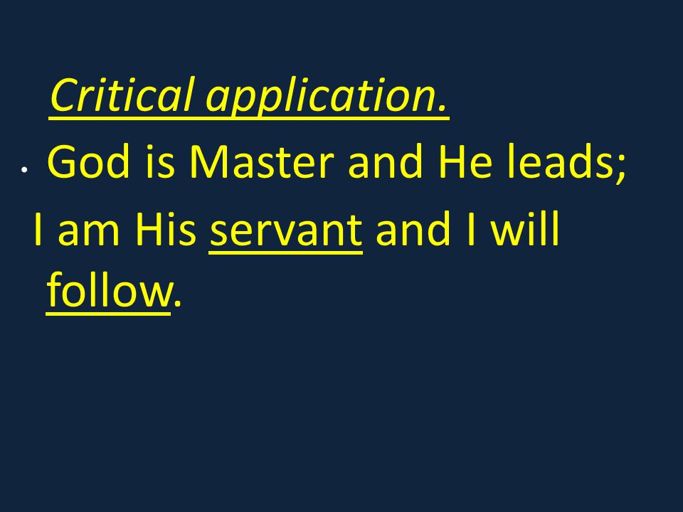 Critical application. God is Master and He leads; I am His servant and I will follow.