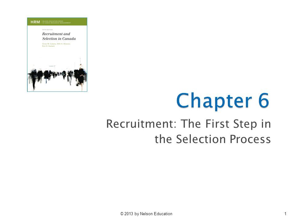 © 2013 by Nelson Education42  Recruitment is the first step in hiring or staffing process  Recruitment needs to attract qualified job applicants and must take into account the strategies that job seekers use Summary