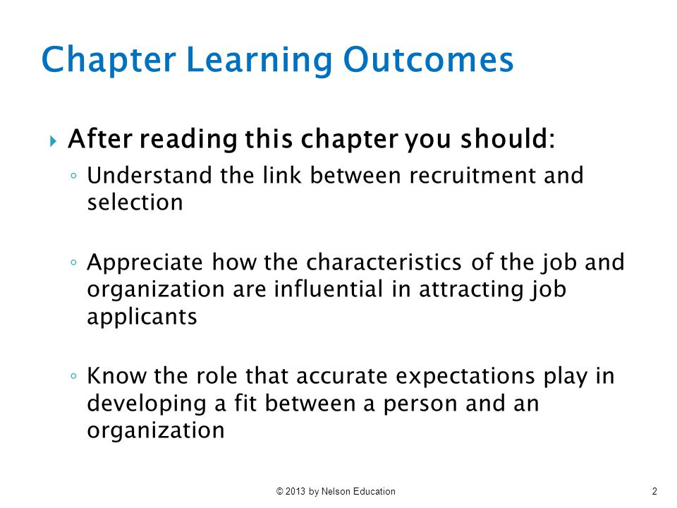 © 2013 by Nelson Education2 Chapter Learning Outcomes  After reading this chapter you should: ◦ Understand the link between recruitment and selection