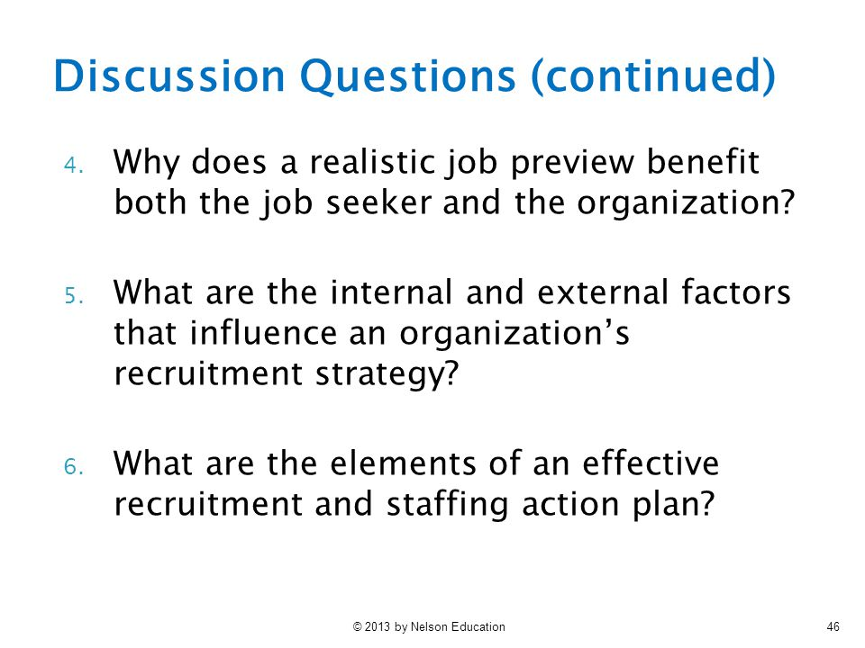 © 2013 by Nelson Education46 4. Why does a realistic job preview benefit both the job seeker and the organization? 5. What are the internal and extern