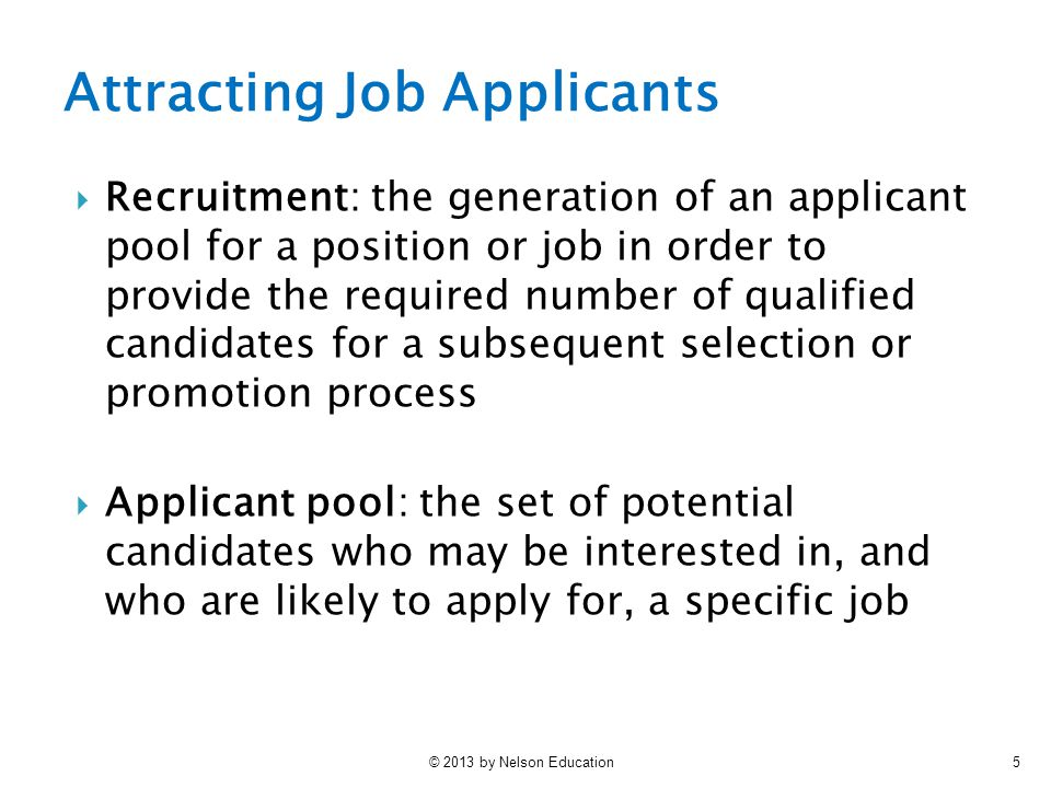 © 2013 by Nelson Education26  Elements of a Recruitment and Staffing Action Plan 1.Develop a recruitment strategy 2.Develop the applicant pool 3.Screen the applicant pool 4.Conduct a review of job applicants 5.Evaluate the recruiting effort Recruitment and Selection Notebook 6.4