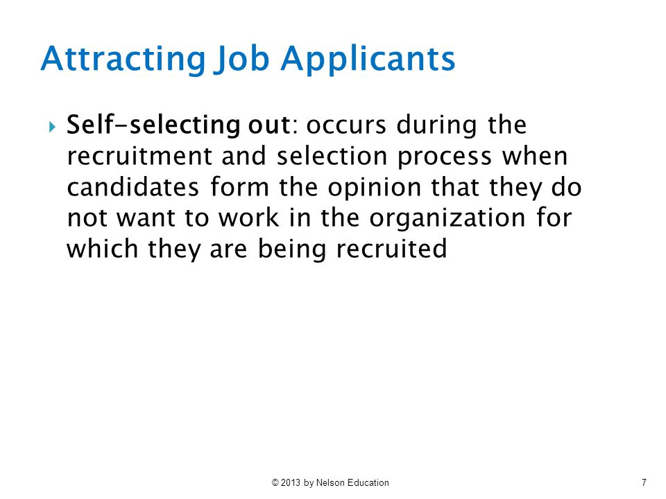 7 Attracting Job Applicants  Self-selecting out: occurs during the recruitment and selection process when candidates form the opinion that they do no