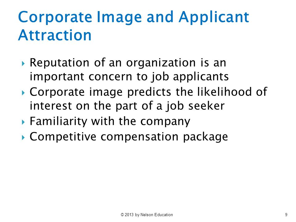 © 2013 by Nelson Education9  Reputation of an organization is an important concern to job applicants  Corporate image predicts the likelihood of int