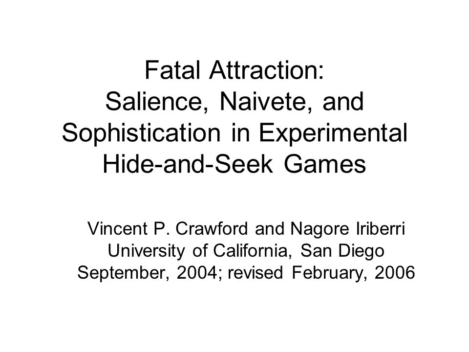 Hide and Seek Games Hide-and-Seek games are zero-sum two- person two-outcome games with in which one player wins by matching the other s decision and one wins by mismatching.