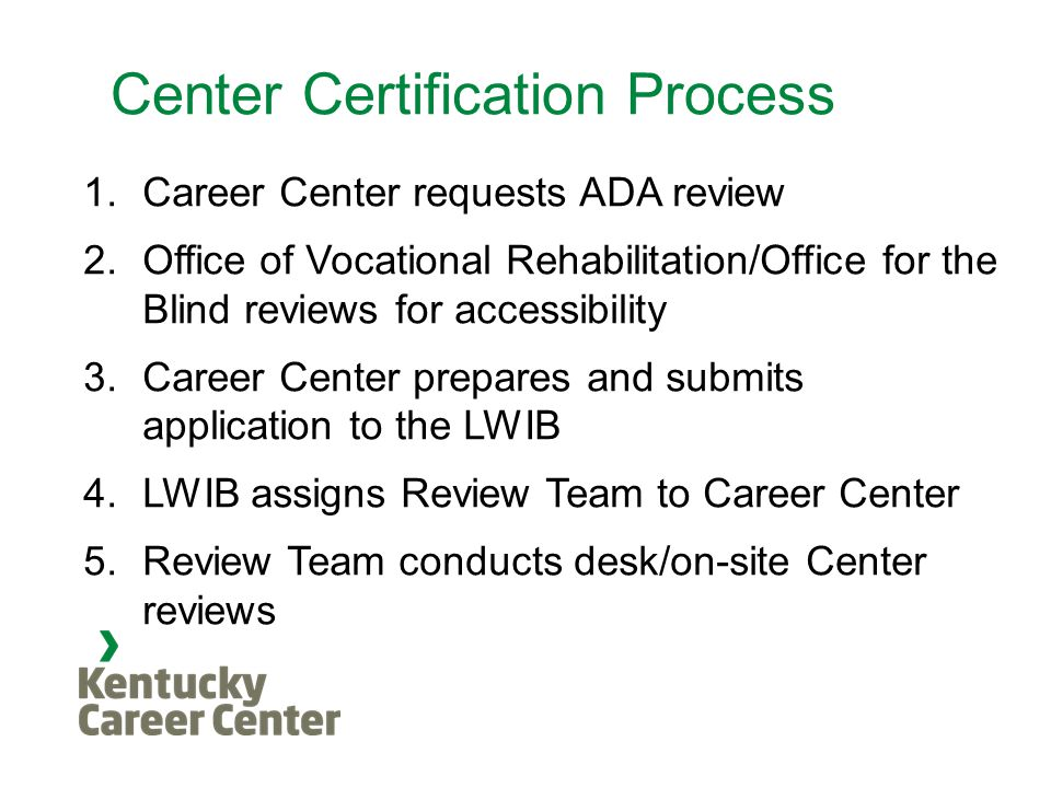 Center Certification Process 1. Career Center requests ADA review 2.