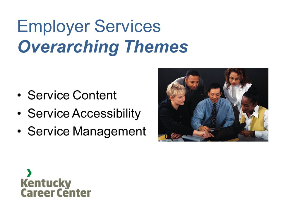 Employer Services Overarching Themes Service Content Service Accessibility Service Management