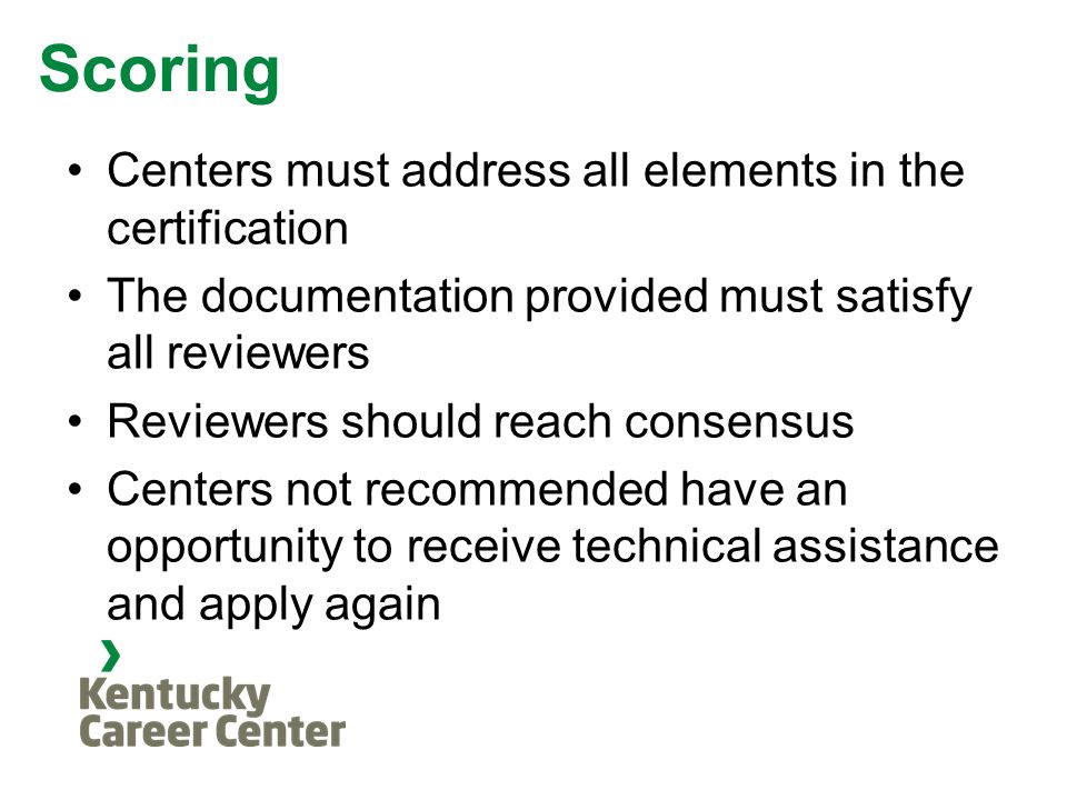 Scoring Centers must address all elements in the certification The documentation provided must satisfy all reviewers Reviewers should reach consensus Centers not recommended have an opportunity to receive technical assistance and apply again
