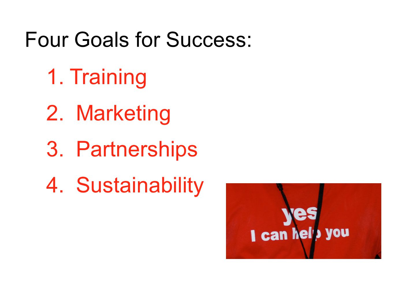 1. Training 2. Marketing 3. Partnerships 4. Sustainability Four Goals for Success: