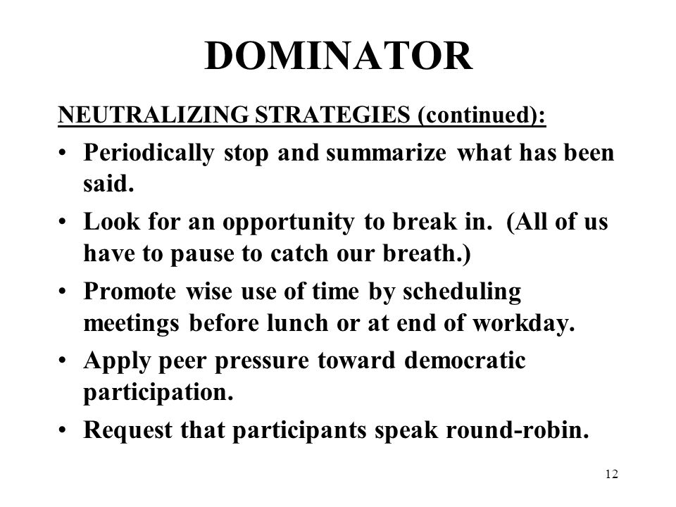 12 DOMINATOR NEUTRALIZING STRATEGIES (continued): Periodically stop and summarize what has been said.