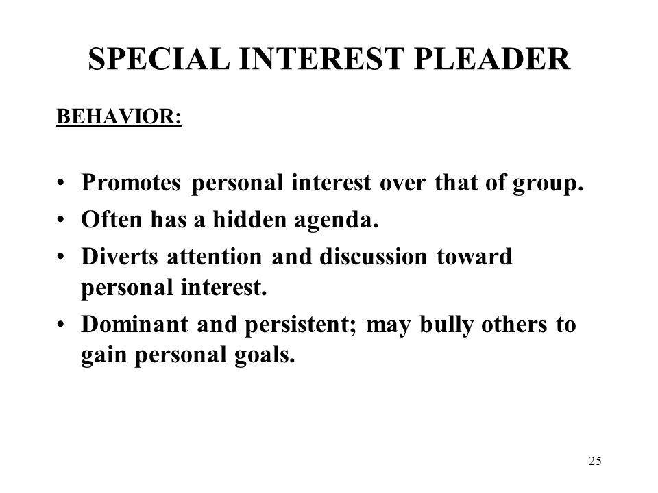25 SPECIAL INTEREST PLEADER BEHAVIOR: Promotes personal interest over that of group.