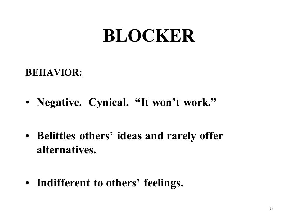 6 BLOCKER BEHAVIOR: Negative. Cynical.