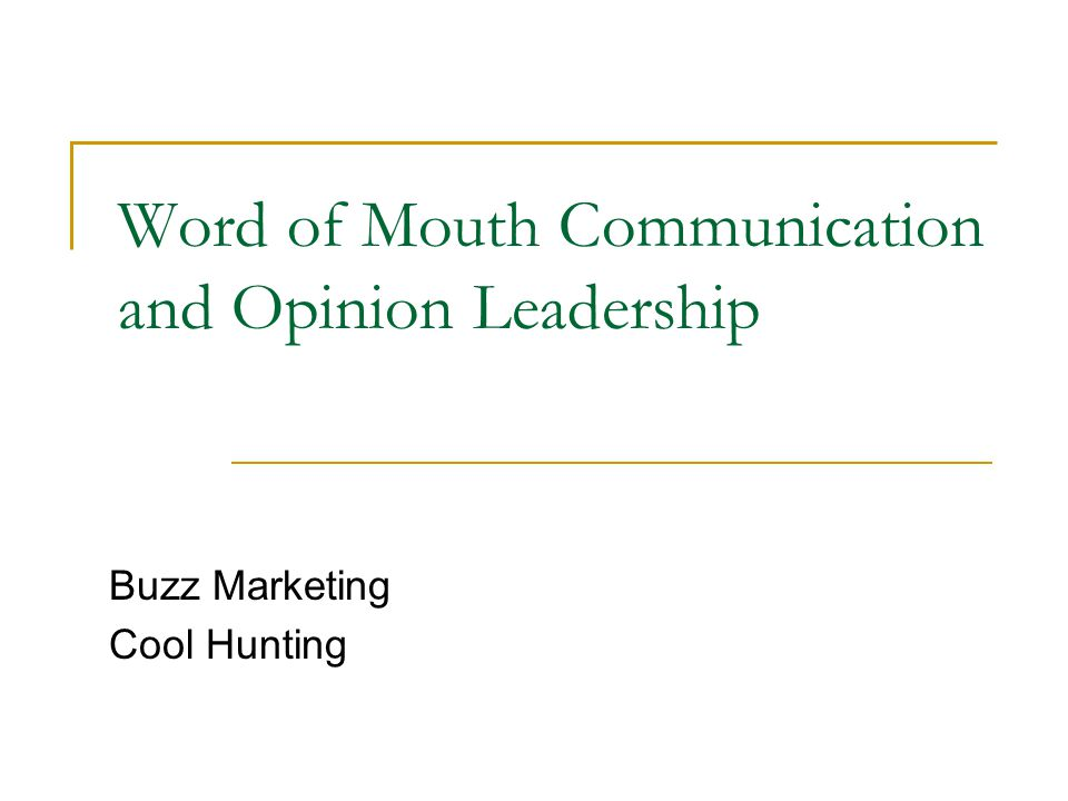 Word of Mouth Communication and Opinion Leadership Buzz Marketing Cool Hunting