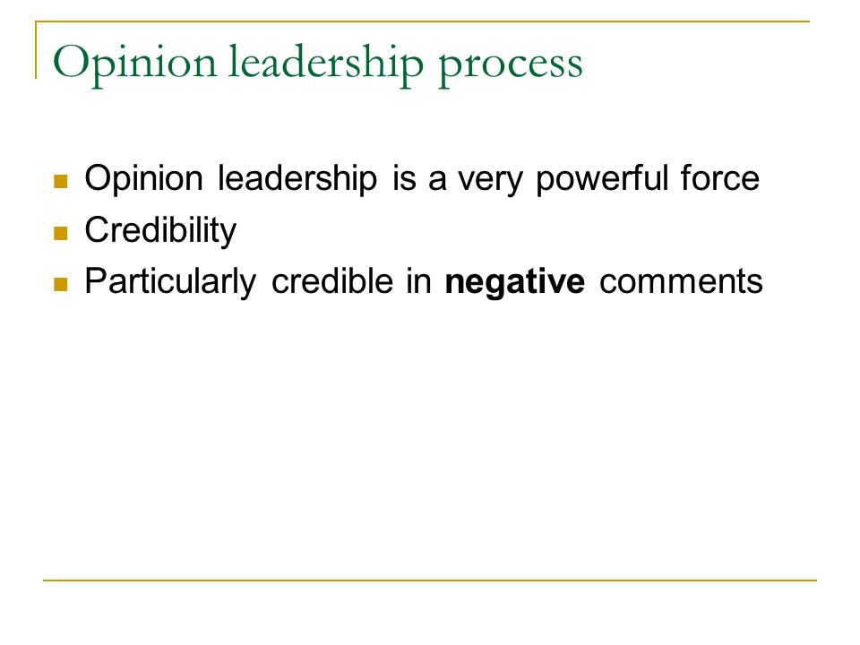 Opinion leadership process Opinion leadership is a very powerful force Credibility Particularly credible in negative comments