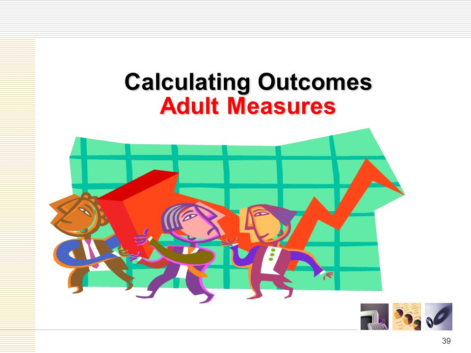 39 Calculating Outcomes Adult Measures