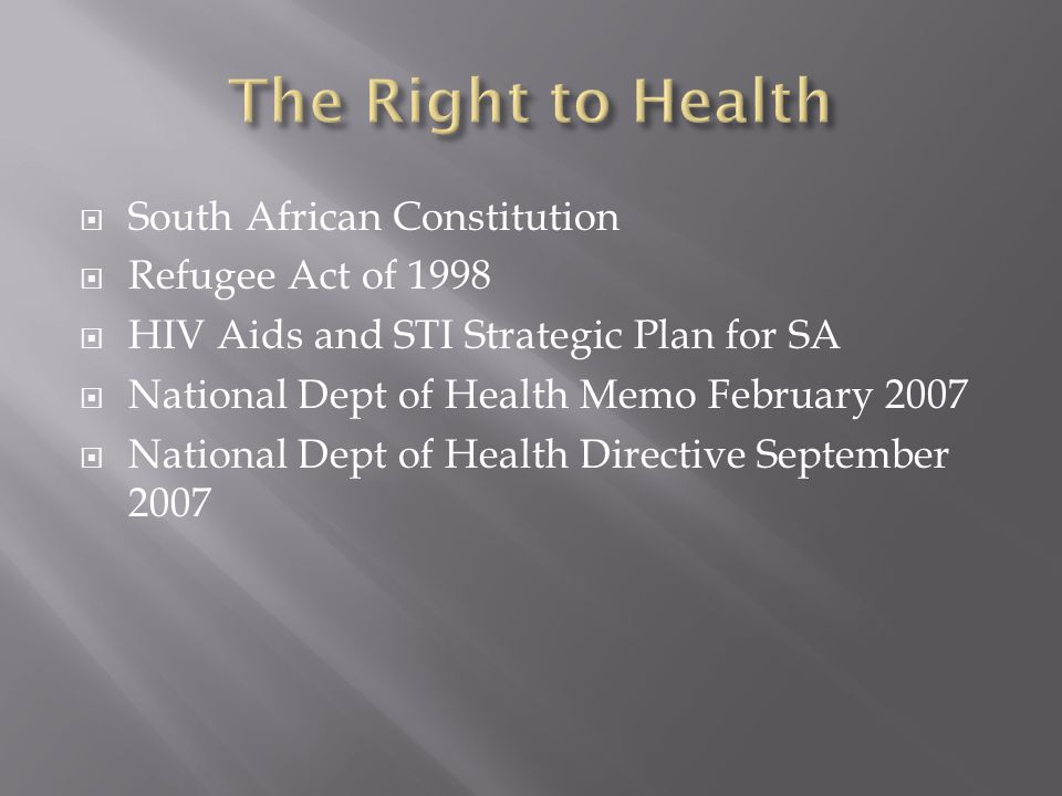  South African Constitution  Refugee Act of 1998  HIV Aids and STI Strategic Plan for SA  National Dept of Health Memo February 2007  National Dept of Health Directive September 2007