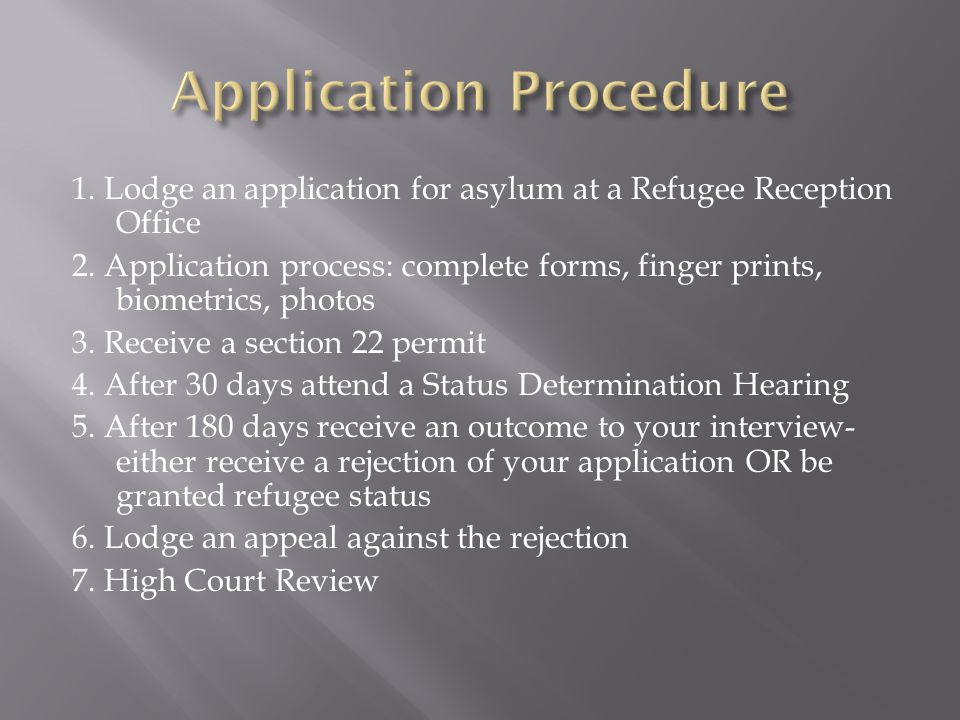 1. Lodge an application for asylum at a Refugee Reception Office 2.