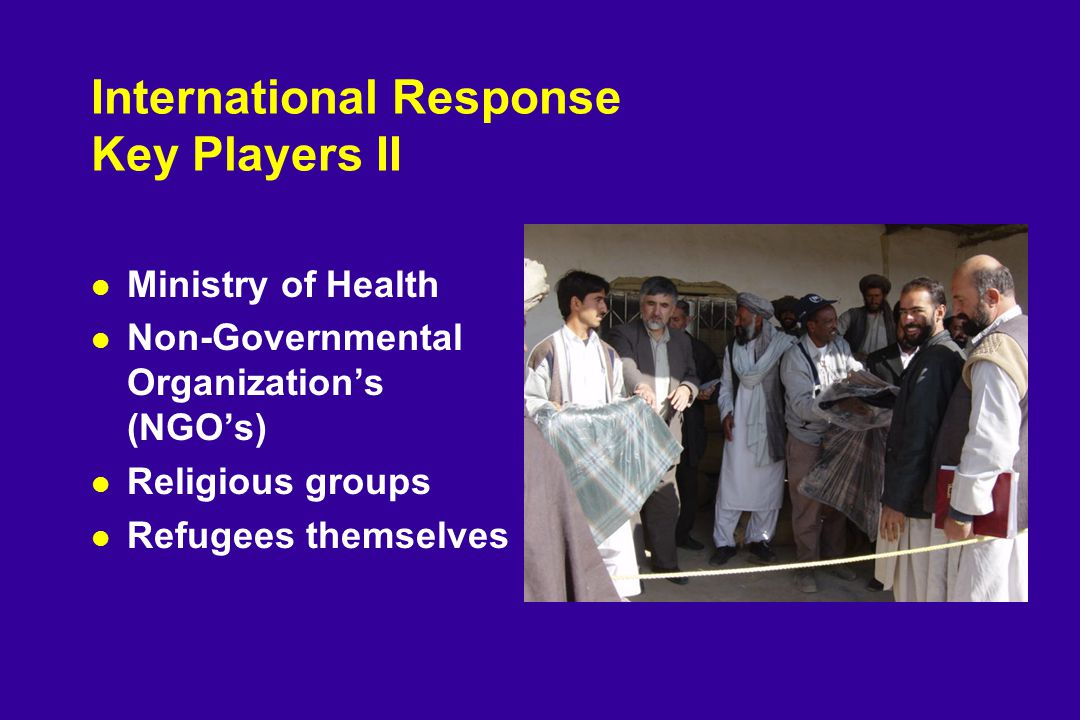 International Response Key Players II l Ministry of Health l Non-Governmental Organization's (NGO's) l Religious groups l Refugees themselves