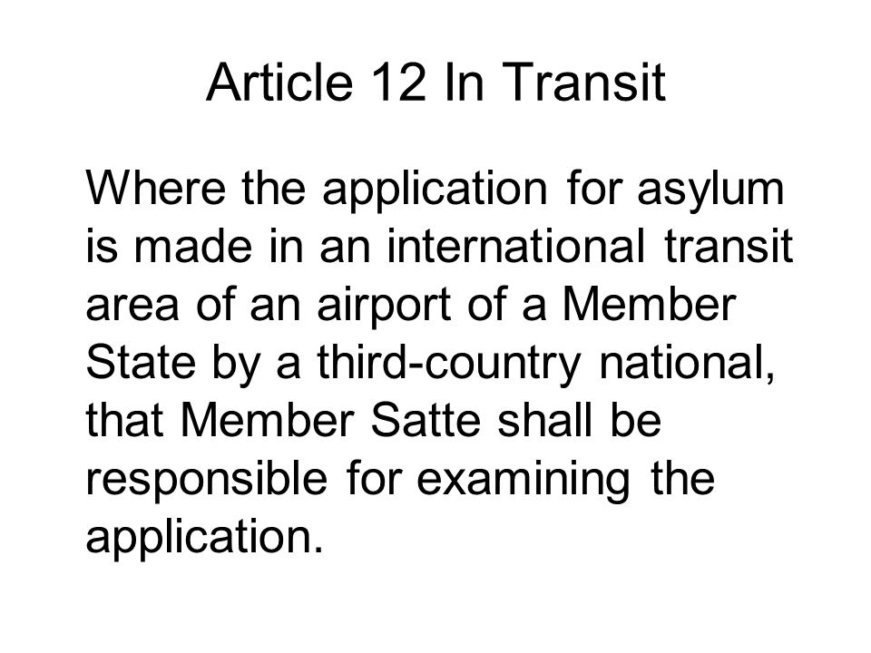 Article 12 In Transit Where the application for asylum is made in an international transit area of an airport of a Member State by a third-country national, that Member Satte shall be responsible for examining the application.