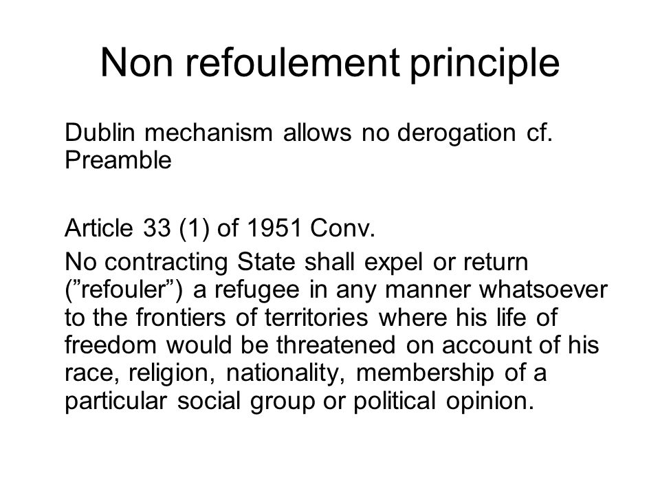Non refoulement principle Dublin mechanism allows no derogation cf.