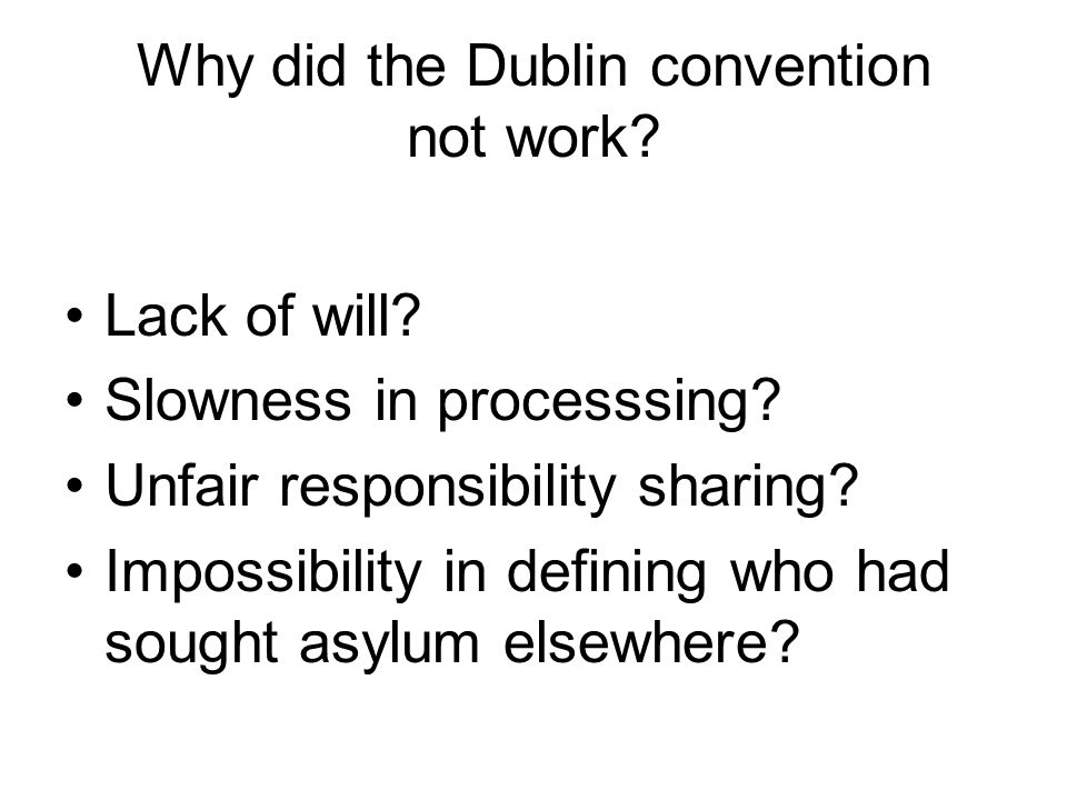 Why did the Dublin convention not work. Lack of will.