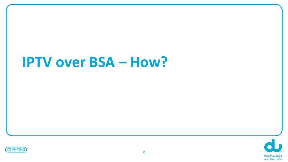IPTV over BSA – How? 3